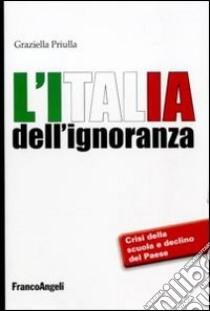L'Italia dell'ignoranza. Crisi della scuola e declino del paese libro di Priulla Graziella