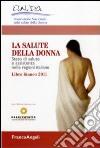 La salute della donna. Stato di salute e assistenza nelle regioni italiane. Libro bianco 2011 libro di Osservatorio nazionale sulla salute della donna (cur.)
