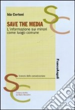 Save the media. L'informazione sui minori come luogo comune libro di Cortoni Ida