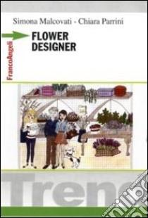 Flower designer libro di Malcovati Simona - Parrini Chiara