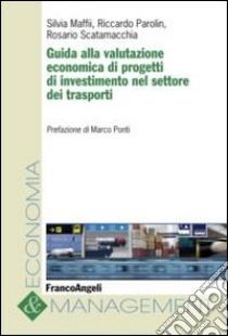 Guida alla valutazione economica di progetti di investimento nel settore dei trasporti libro di Maffii Silvia - Parolin Riccardo - Scatamacchia Rosario