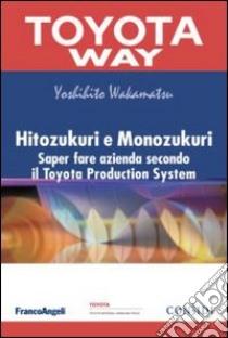 Hitozukuri e Monozukuri. Saper fare azienda secondo il Toyota Production System libro di Wakamatsu Yoshihito