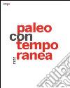 Paleocontemporanea 2013. Catalogo della mostra (Napoli, 19 settembre 2013-6 gennaio 2014)