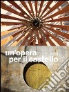 Un'opera per il castello 2013. Catalogo della mostra (Napoli, 2014)