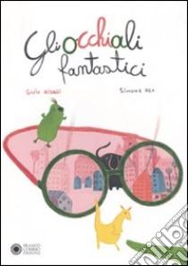 Gli Occhiali fantastici libro di Risari Guia - Rea Simone