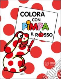 Colora con Pimpa. Il rosso libro di Altan Tullio F.
