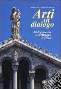 Arti in dialogo. Studi e ricerche sul Duomo di Pisa libro di Calderoni Masetti Anna R.