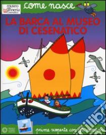 La barca al Museo di Cesenatico. Con adesivi libro di Mazzoli Elisa - Traini Agostino