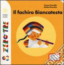 Il fachiro Biancatesta libro di Porcella Teresa - Orecchia Giulia