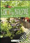 L'orto sul balcone. Guida alla coltivazione degli ortaggi negli spazi urbani libro