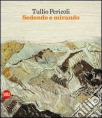 Tullio Pericoli. Sedendo e mirando. Paesaggi 1966-2009 libro
