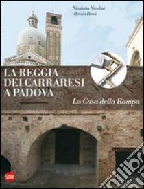 La Reggia dei Carraresi a Padova. La Casa della Rampa libro di Nicolini Nicoletta - Rossi Alessia