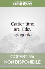 Cartier time art. Ediz. spagnola libro di Forster Jack