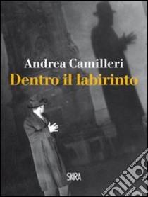 Dentro il labirinto libro di Camilleri Andrea