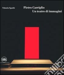 Pietro Carriglio. Un teatro di immagini libro di Sgarbi Vittorio