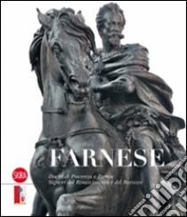 Farnese. Duchi di Piacenza e Parma. Signori del Rinascimento e del Barocco libro di Zuffi Stefano