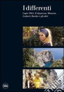 I differenti. Capri 1963, Il disprezzo: Moravia, Godard, Bardot e gli altri libro di Aprà Adriano - Pistagnesi Patrizia