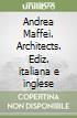 Andrea Maffei. Architects. Ediz. italiana e inglese