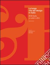 La lunga vita del design in Italia. B&B Italia 50 anni e oltre libro di Casciani Stefano