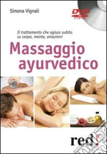 Massaggio ayurvedico. DVD libro di Vignali Simona