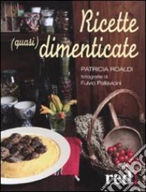 Ricette (quasi) dimenticate libro di Roaldi Patricia