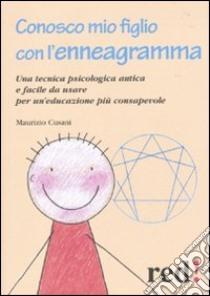 Conosco mio figlio con l'enneagramma. Una tecnica psicologica antica efacile da usare per un'educazione più consapevole libro di Cusani Maurizio