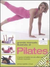 Grande manuale illustrato di Pilates. L'opera completa sul più affermato metodo corporeo libro di Cova Anna M.