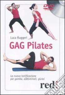 Gag pilates. La nuova tonificazione per gambe, addominali, glutei. DVD libro di Ruggeri Luca