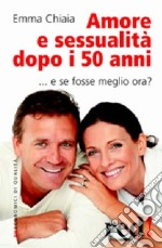 Amore e sessualit dopo i 50 anni libro di Chiaia Emma
