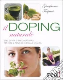 Il doping naturale. Stile di vita e rimedi naturali per vavorire il pieno di energia e vitalità libro di Trapani Gianfranco