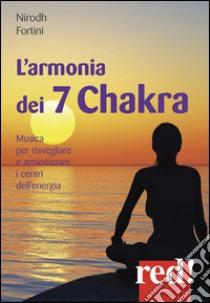 L'armonia dei 7 Chakra. Musica per risvegliare e armonizzare i centri dell'energia. CD Audio libro di Fortini Nirodh
