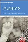 Autismo. Piccola guida a tutti gli interventi terapeutici libro
