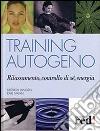 Training autogeno. Rilassamento, controllo di s�, energia