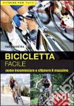 Bicicletta facile. Per allenarsi con successo libro