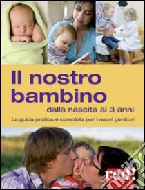 Il nostro bambino dalla nascita ai 3 anni. La guida pratica e completa per i nuovi genitori libro di Settimo Giulia - Trapani Gianfranco
