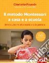 Il metodo Montessori a casa e a scuola. Introduzione alla teoria e alla pratica libro