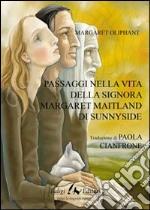 Passaggi nella vita della signora Margaret Maitland di Sunnyside libro