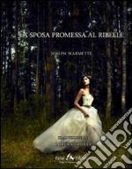 La sposa promessa al ribelle libro