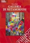 Galleria di metamorfosi libro