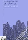 Metropolitania. Aspetti e forme di vita delle citt� postmoderne
