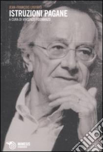 Istruzioni pagane libro di Lyotard J. François