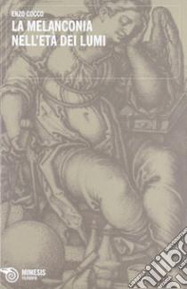 La melanconia nell'età dei lumi libro di Cocco Enzo