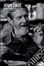 John Cage. Una rivoluzione lunga cent'anni libro