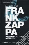 La filosofia di Frank Zappa. Un'interpretazione adorniana libro