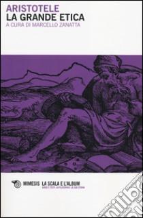 La grande etica. Testo greco a fronte libro di Aristotele