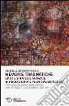 Memorie traumatiche. EMDR e strategie avanzate in psicoterapia e psicotraumatologia libro