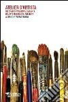 Atelier d'artista. Gli spazi di creazione dell'arte dall'et� moderna al presente