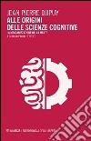 Alle origini delle scienze cognitive. La meccanizzazione della mente libro