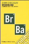 Breaking bad. La chimica del male: storia, temi, stile libro