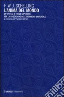 L'anima del mondo. Un'ipotesi di fisica superiore per la spiegazione dell'organismo universale libro di Schelling Friedrich W.